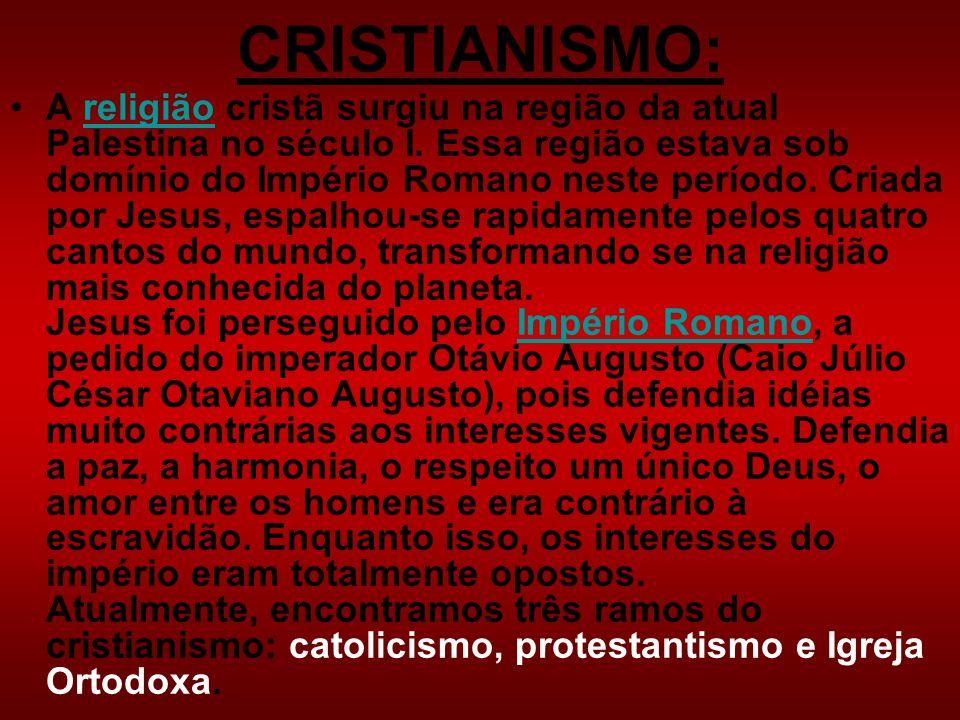 CRISTIANISMO: A religião cristã surgiu na região da atual Palestina no século I. Essa região estava sob domínio do Império Romano neste período. Criad