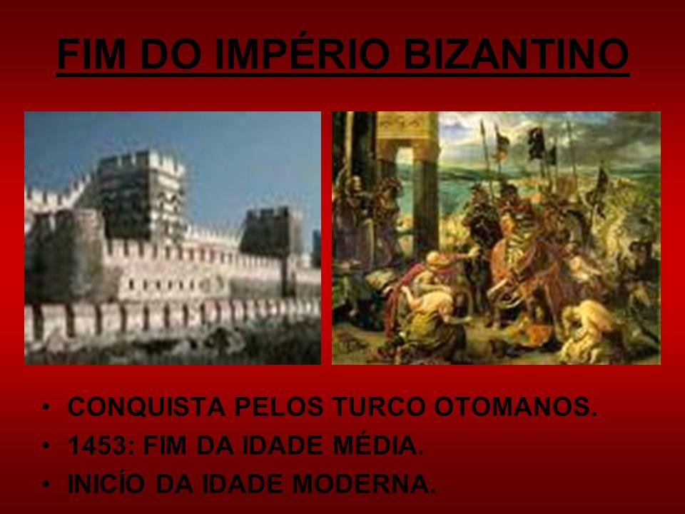 FIM DO IMPÉRIO BIZANTINO CONQUISTA PELOS TURCO OTOMANOS. 1453: FIM DA IDADE MÉDIA. INICÍO DA IDADE MODERNA.