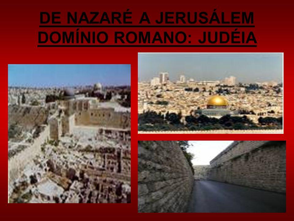 DE NAZARÉ A JERUSÁLEM DOMÍNIO ROMANO: JUDÉIA