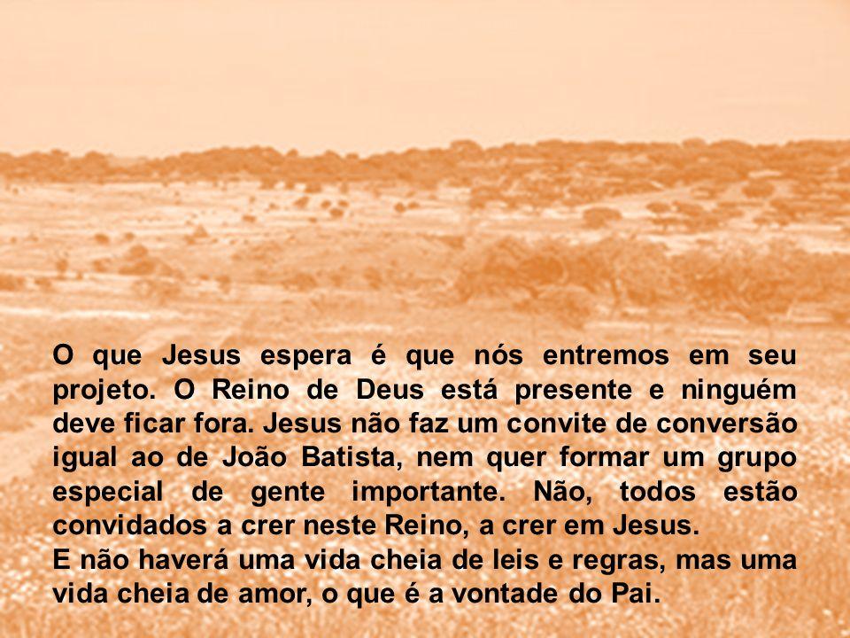 O que Jesus espera é que nós entremos em seu projeto. O Reino de Deus está presente e ninguém deve ficar fora. Jesus não faz um convite de conversão i