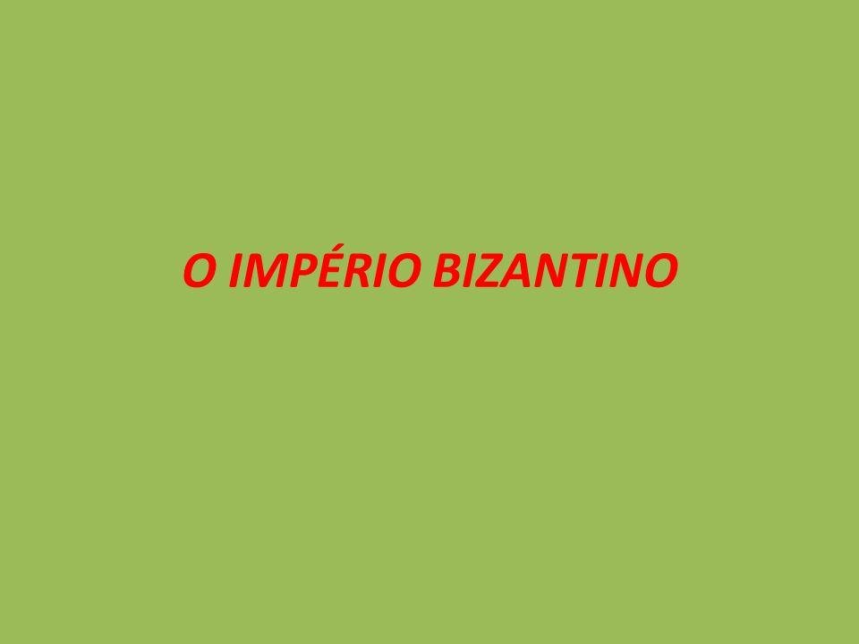 O IMPÉRIO BIZANTINO