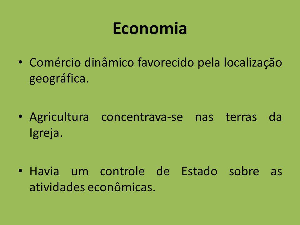 Economia Comércio dinâmico favorecido pela localização geográfica. Agricultura concentrava-se nas terras da Igreja. Havia um controle de Estado sobre