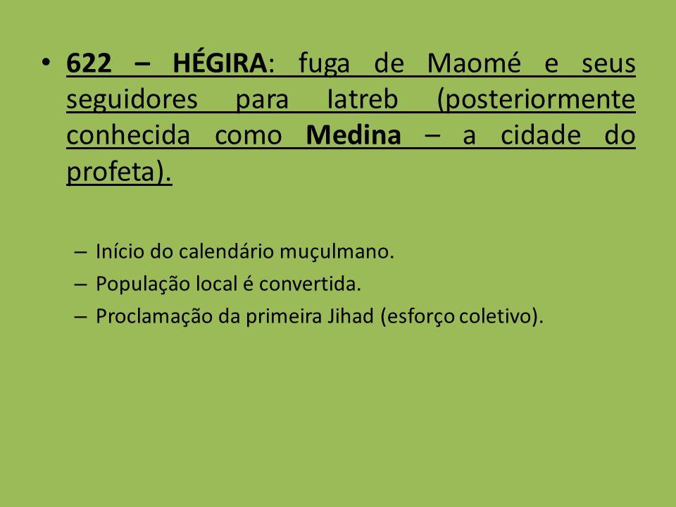 622 – HÉGIRA: fuga de Maomé e seus seguidores para Iatreb (posteriormente conhecida como Medina – a cidade do profeta). – Início do calendário muçulma