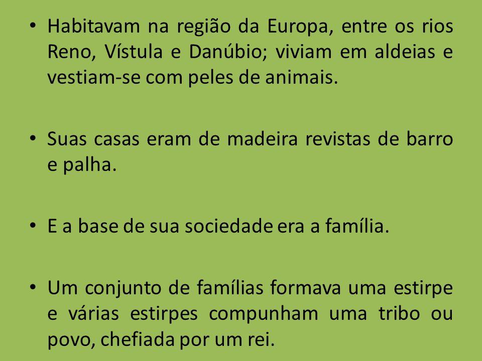 Habitavam na região da Europa, entre os rios Reno, Vístula e Danúbio; viviam em aldeias e vestiam-se com peles de animais. Suas casas eram de madeira