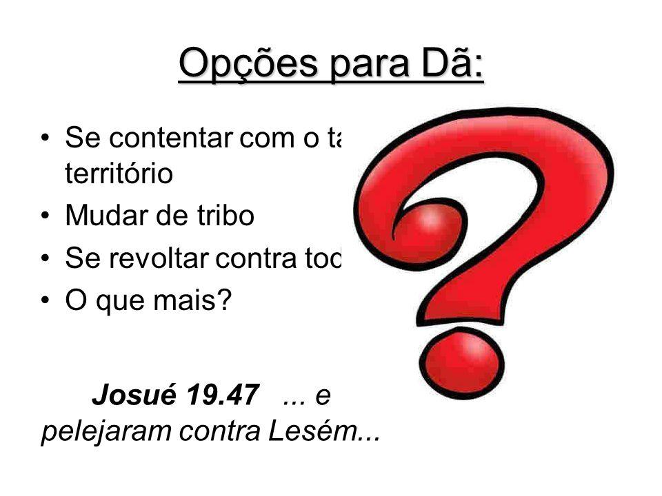Aplicações: Tenha sua identidade (seja crente mesmo/ comprometa-se com a Igreja local...) – os filhos de Dã subiram...