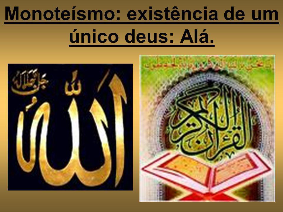 Monoteísmo: existência de um único deus: Alá.