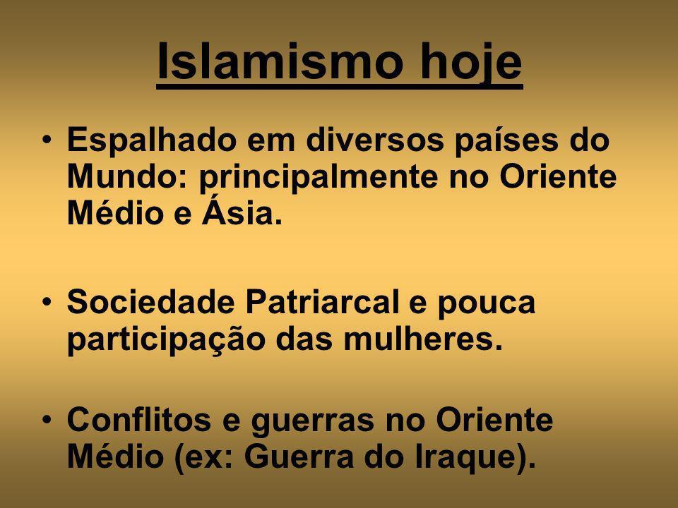 Islamismo hoje Espalhado em diversos países do Mundo: principalmente no Oriente Médio e Ásia. Sociedade Patriarcal e pouca participação das mulheres.