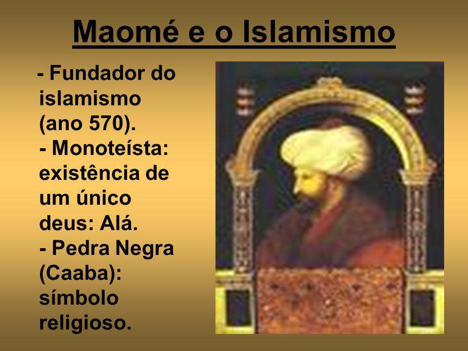 Maomé e o Islamismo - Fundador do islamismo (ano 570). - Monoteísta: existência de um único deus: Alá. - Pedra Negra (Caaba): símbolo religioso.
