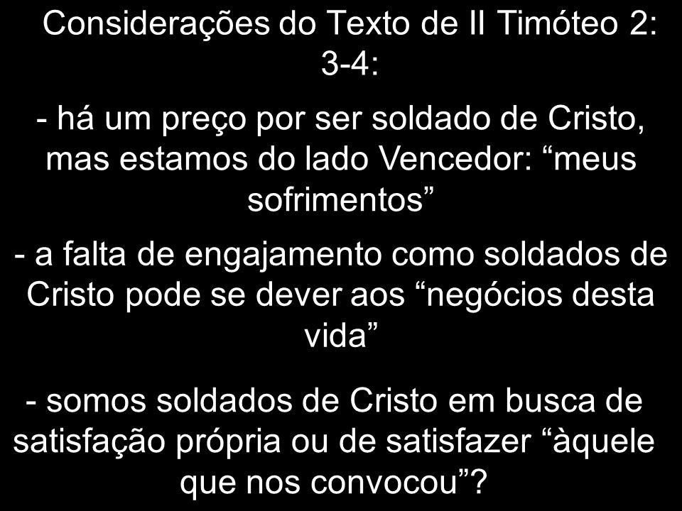 Considerações do Texto de II Timóteo 2: 3-4: - há um preço por ser soldado de Cristo, mas estamos do lado Vencedor: meus sofrimentos - a falta de enga