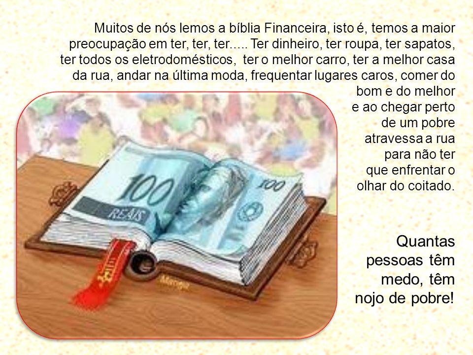 Muitos de nós lemos a bíblia Financeira, isto é, temos a maior preocupação em ter, ter, ter.....