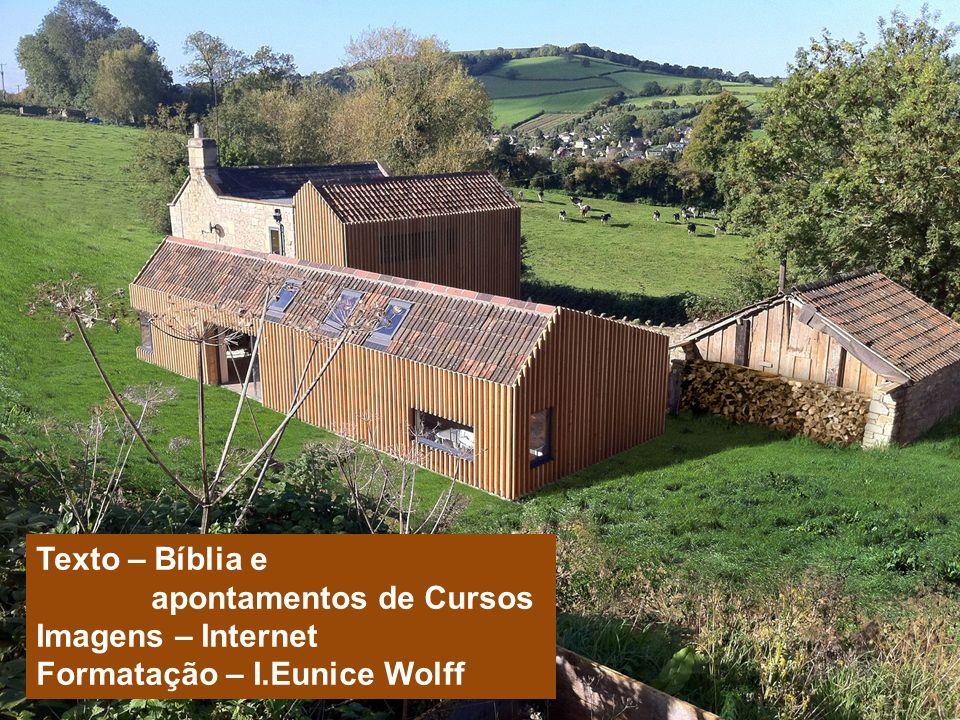 Texto – Bíblia e apontamentos de Cursos Imagens – Internet Formatação – I.Eunice Wolff