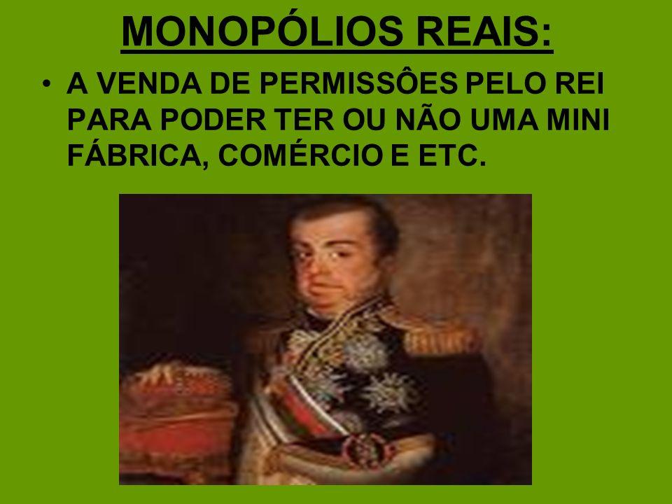 MONOPÓLIOS REAIS: A VENDA DE PERMISSÔES PELO REI PARA PODER TER OU NÃO UMA MINI FÁBRICA, COMÉRCIO E ETC.
