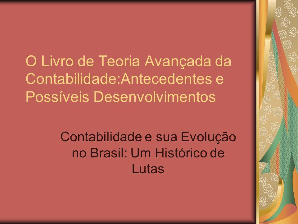 O Livro de Teoria Avançada da Contabilidade:Antecedentes e Possíveis Desenvolvimentos Contabilidade e sua Evolução no Brasil: Um Histórico de Lutas