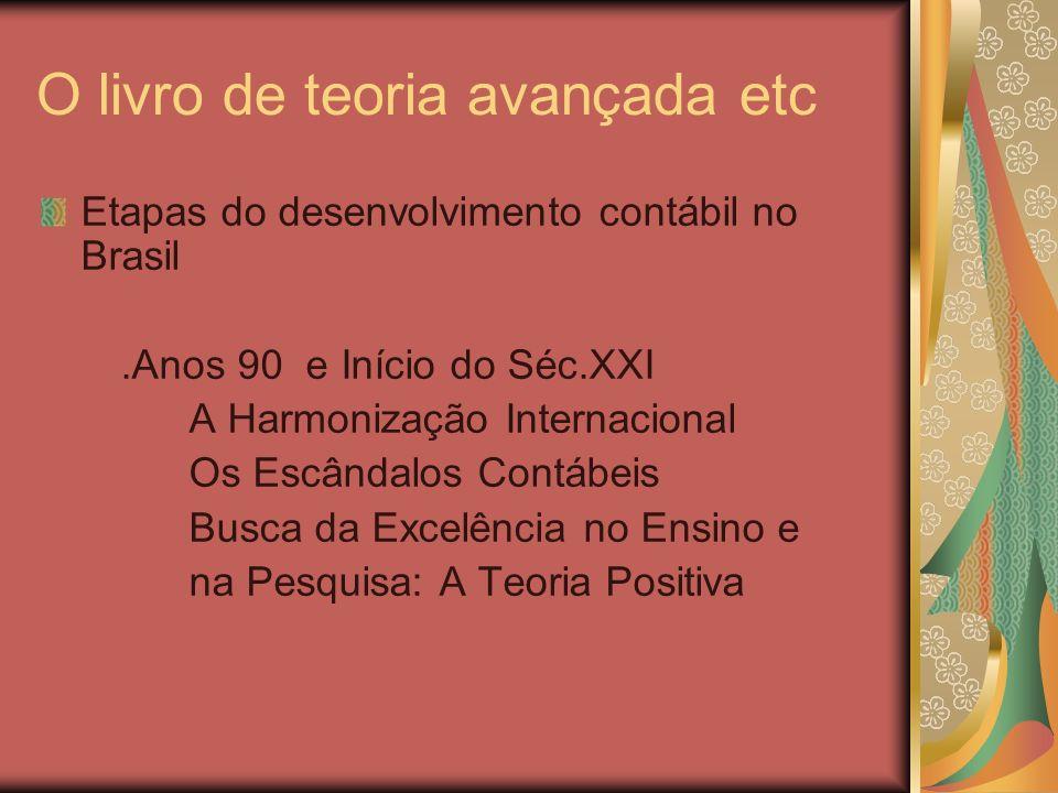 O livro de teoria avançada etc Possíveis Desenvolvimentos.fortalecimento da pesquisa positiva.na contabilidade financeira:rumo ao IASB.inserção do Brasil no Primeiro Mundo Contábil