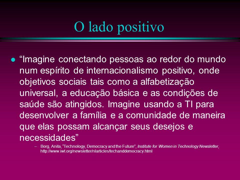 O lado positivo Imagine conectando pessoas ao redor do mundo num espírito de internacionalismo positivo, onde objetivos sociais tais como a alfabetiza