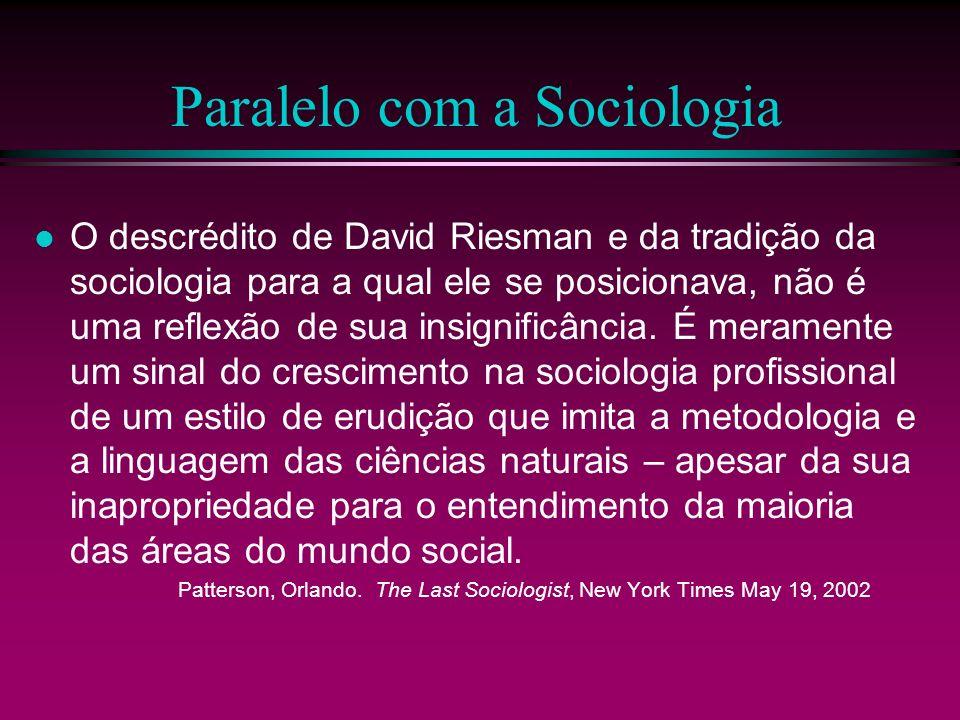 Paralelo com a Sociologia O descrédito de David Riesman e da tradição da sociologia para a qual ele se posicionava, não é uma reflexão de sua insignif