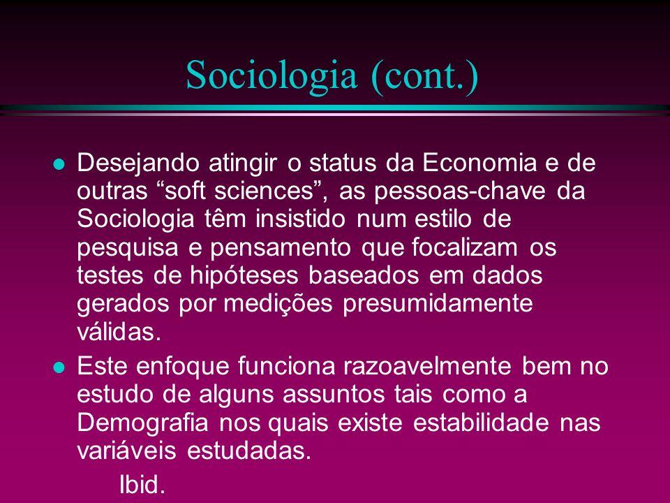 Sociologia (cont.) Desejando atingir o status da Economia e de outras soft sciences, as pessoas-chave da Sociologia têm insistido num estilo de pesqui