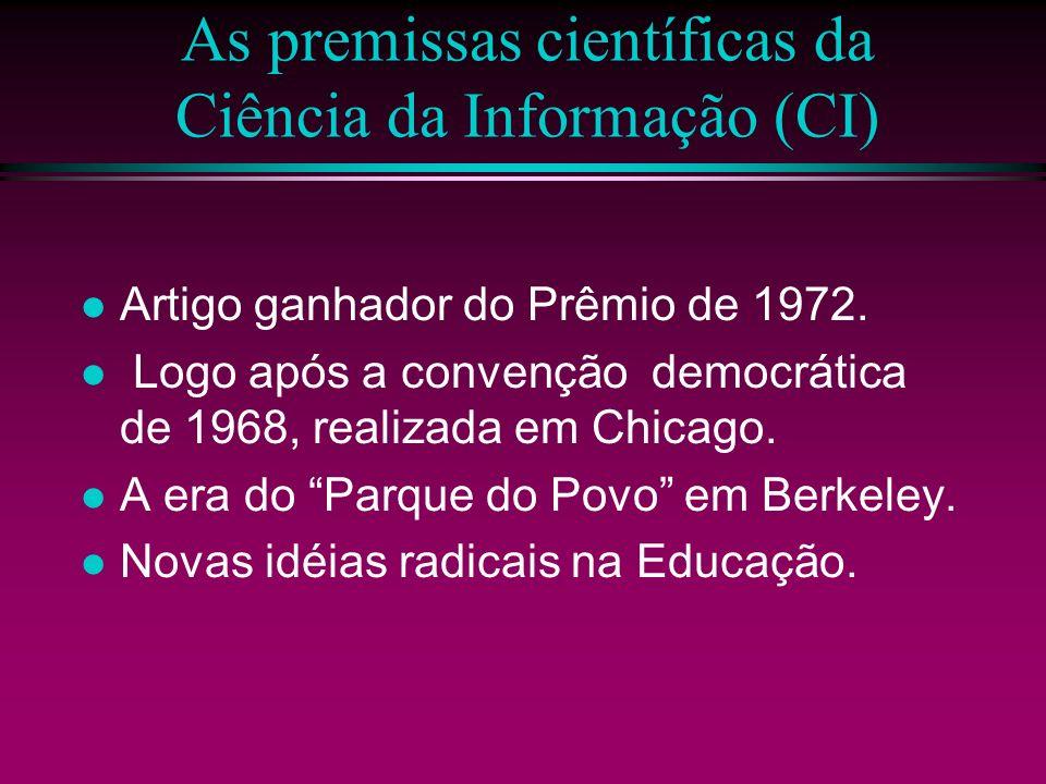 As premissas científicas da Ciência da Informação (CI) Artigo ganhador do Prêmio de 1972. Logo após a convenção democrática de 1968, realizada em Chic