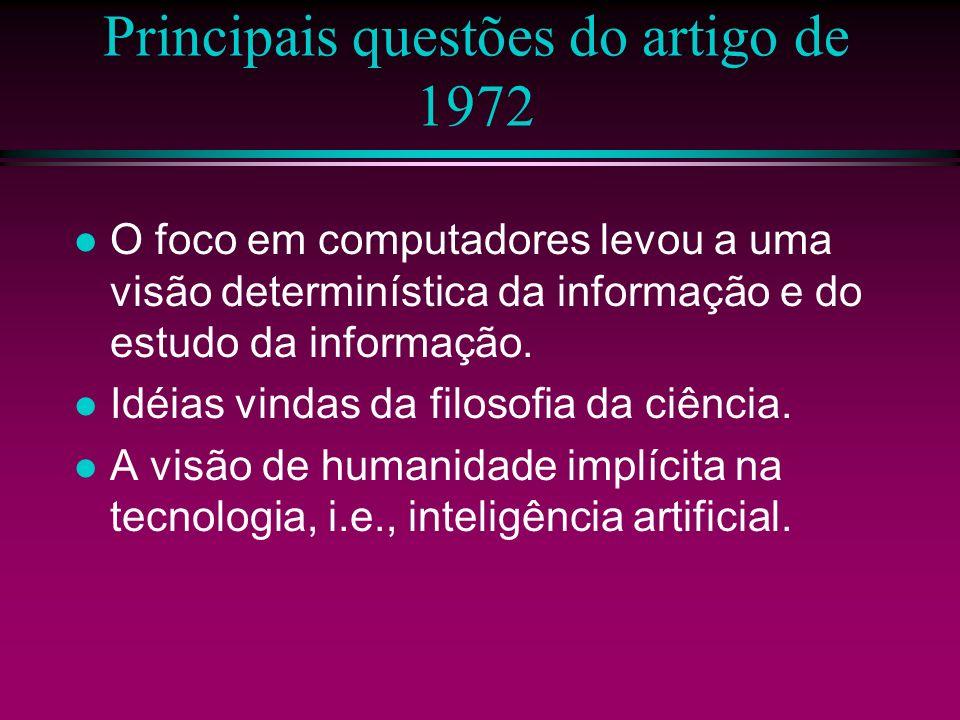 Principais questões do artigo de 1972 O foco em computadores levou a uma visão determinística da informação e do estudo da informação. Idéias vindas d