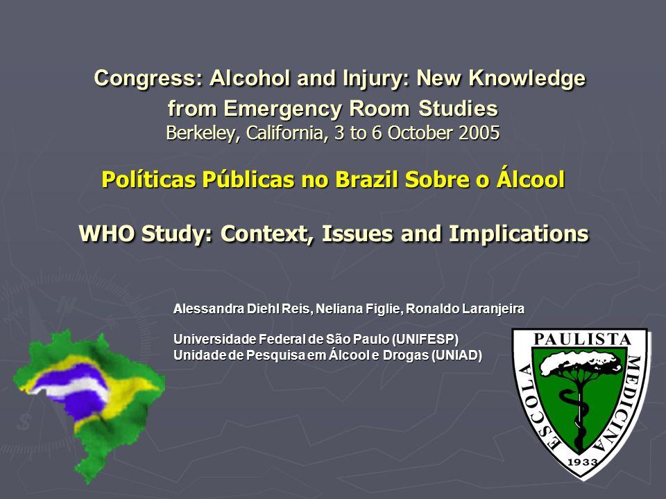 Congress: Alcohol and Injury: New Knowledge from Emergency Room Studies Berkeley, California, 3 to 6 October 2005 Políticas Públicas no Brazil Sobre o