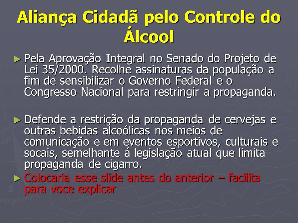 Aliança Cidadã pelo Controle do Álcool Pela Aprovação Integral no Senado do Projeto de Lei 35/2000. Recolhe assinaturas da população a fim de sensibil