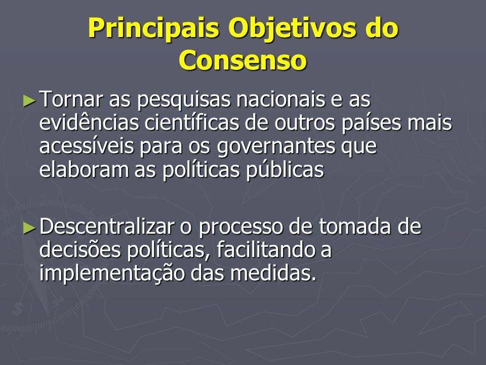 Principais Objetivos do Consenso Tornar as pesquisas nacionais e as evidências científicas de outros países mais acessíveis para os governantes que el
