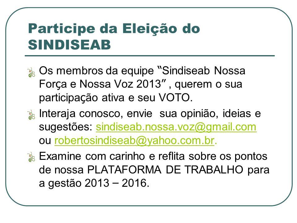 Participe da Eleição do SINDISEAB Os membros da equipe Sindiseab Nossa For ç a e Nossa Voz 2013, querem o sua participa ç ão ativa e seu VOTO.