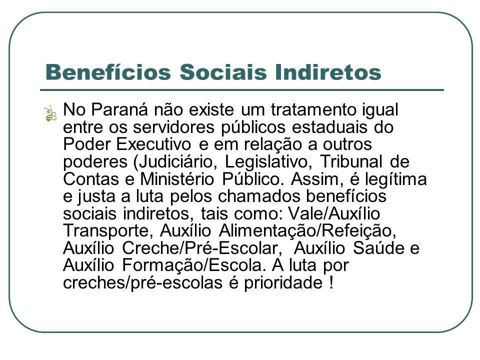 Benefícios Sociais Indiretos No Paraná não existe um tratamento igual entre os servidores públicos estaduais do Poder Executivo e em relação a outros poderes (Judiciário, Legislativo, Tribunal de Contas e Ministério Público.