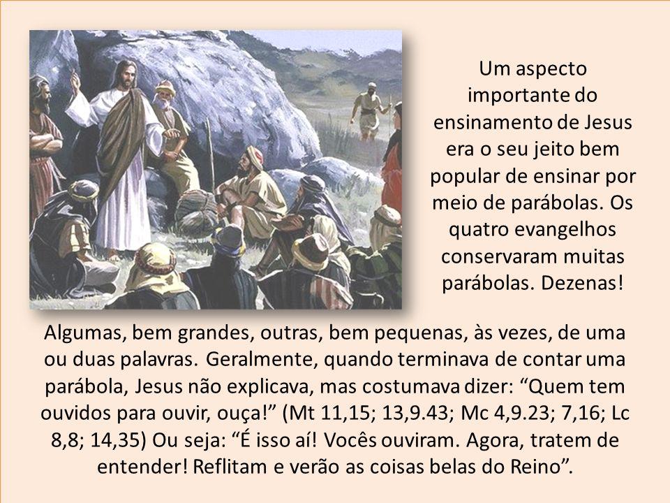 Um aspecto importante do ensinamento de Jesus era o seu jeito bem popular de ensinar por meio de parábolas. Os quatro evangelhos conservaram muitas pa