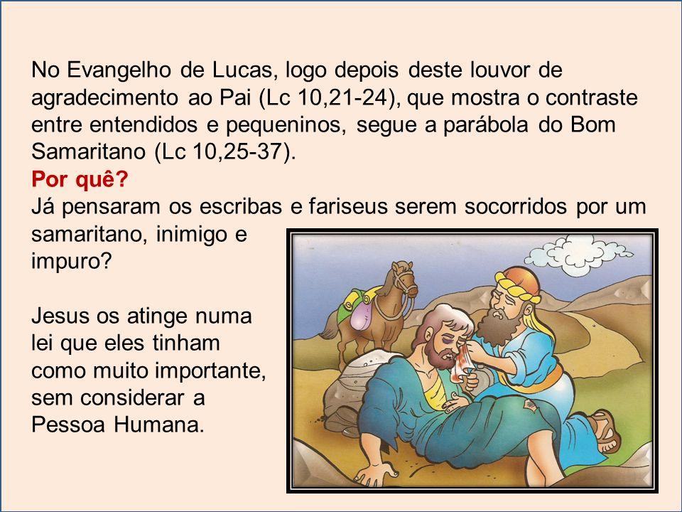 No Evangelho de Lucas, logo depois deste louvor de agradecimento ao Pai (Lc 10,21-24), que mostra o contraste entre entendidos e pequeninos, segue a p
