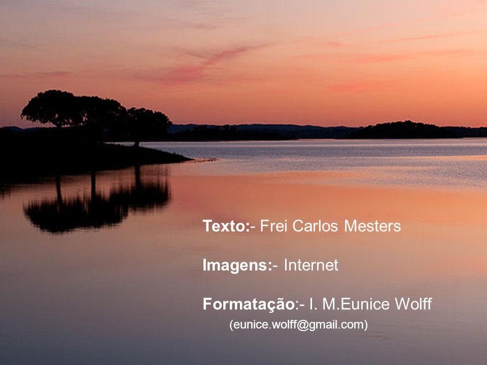 Texto:- Frei Carlos Mesters Imagens:- Internet Formatação:- I. M.Eunice Wolff (eunice.wolff@gmail.com)