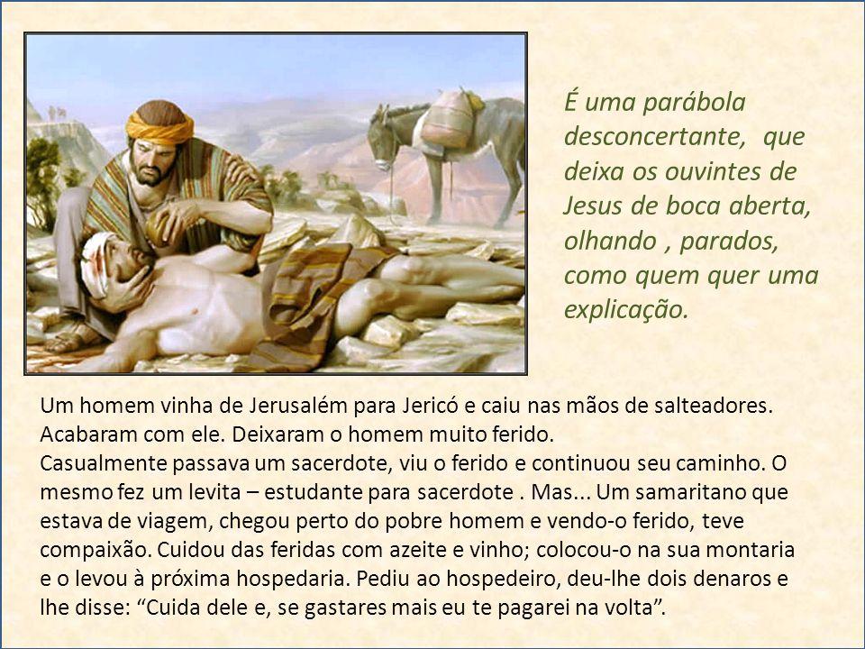 Um homem vinha de Jerusalém para Jericó e caiu nas mãos de salteadores. Acabaram com ele. Deixaram o homem muito ferido. Casualmente passava um sacerd