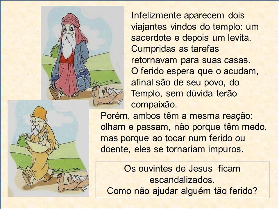 Jesus continua: - na curva da estrada aparece outro viajante.