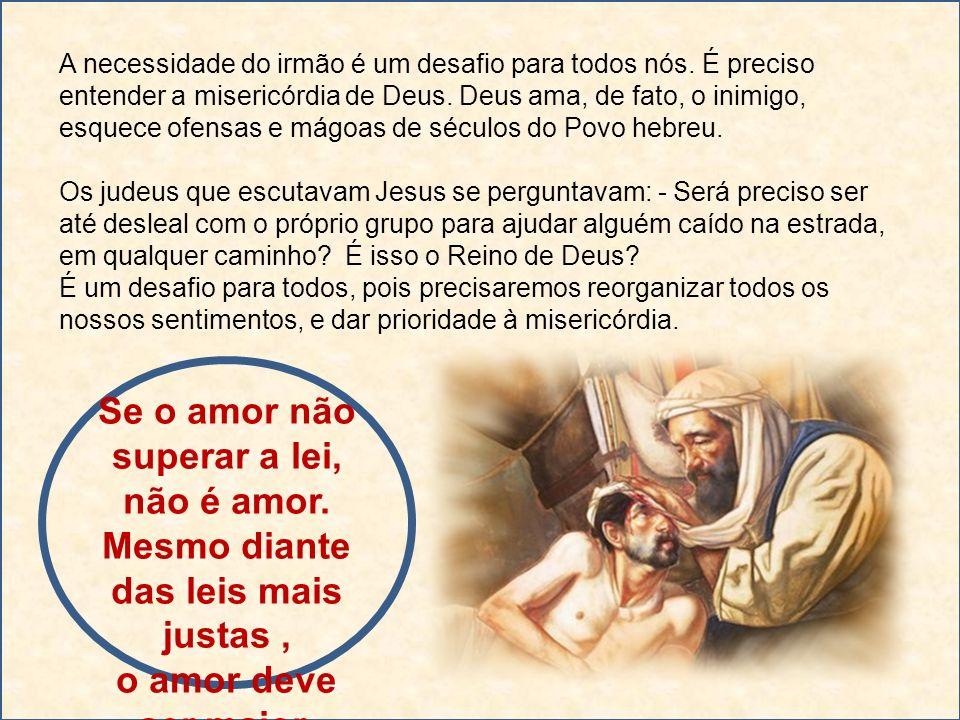A necessidade do irmão é um desafio para todos nós. É preciso entender a misericórdia de Deus. Deus ama, de fato, o inimigo, esquece ofensas e mágoas