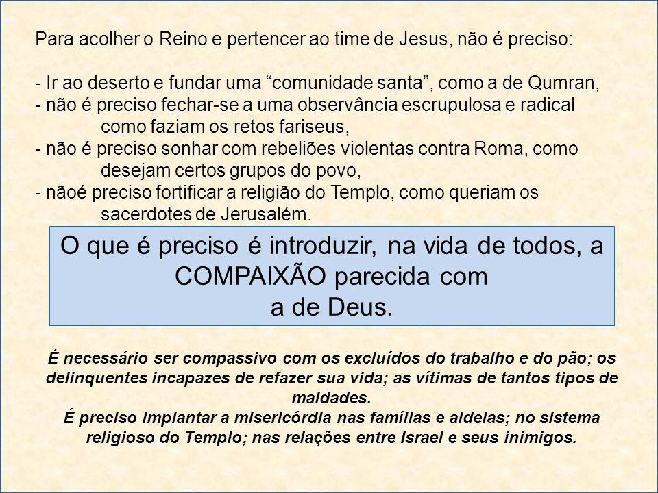 Para acolher o Reino e pertencer ao time de Jesus, não é preciso: - Ir ao deserto e fundar uma comunidade santa, como a de Qumran, - não é preciso fec
