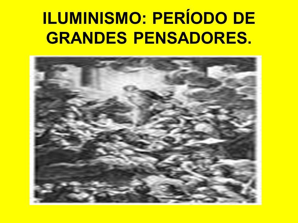 ILUMINISMO: PERÍODO DE GRANDES PENSADORES.