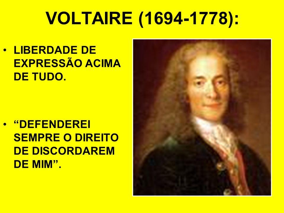 VOLTAIRE (1694-1778): LIBERDADE DE EXPRESSÃO ACIMA DE TUDO. DEFENDEREI SEMPRE O DIREITO DE DISCORDAREM DE MIM.