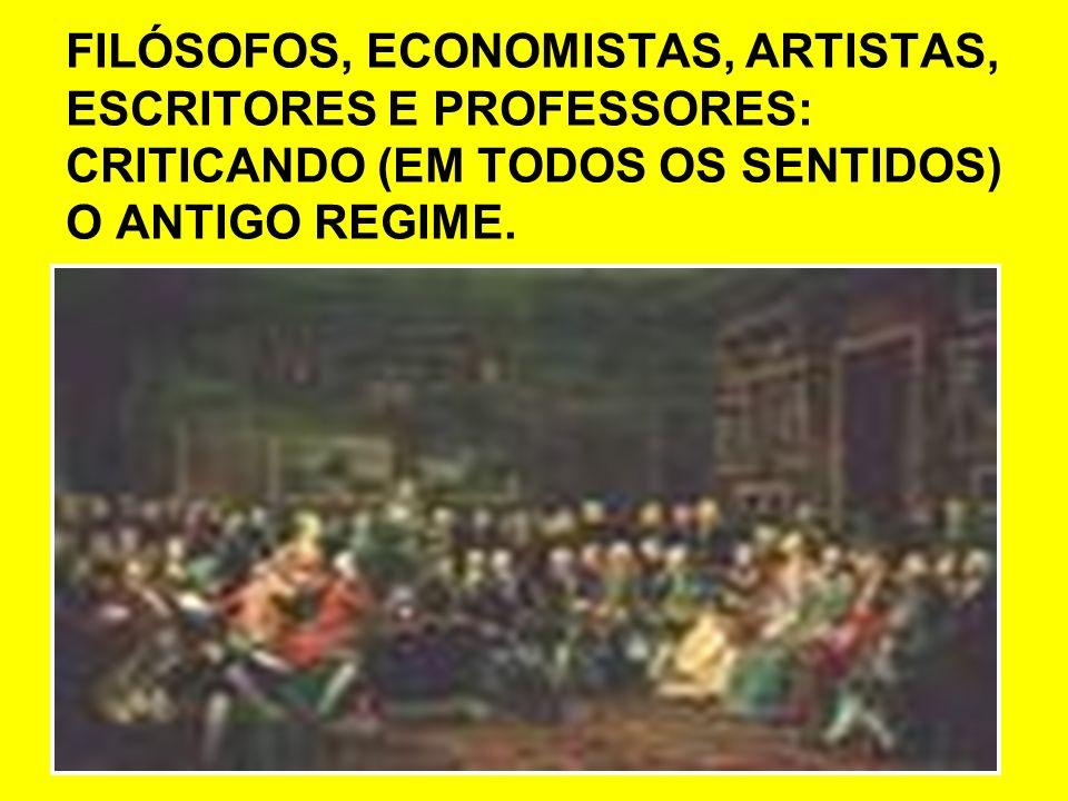 FILÓSOFOS, ECONOMISTAS, ARTISTAS, ESCRITORES E PROFESSORES: CRITICANDO (EM TODOS OS SENTIDOS) O ANTIGO REGIME.