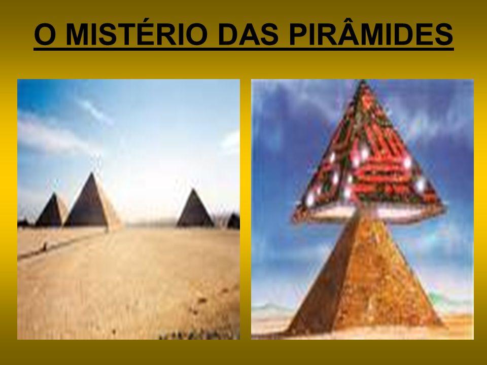O MISTÉRIO DAS PIRÂMIDES