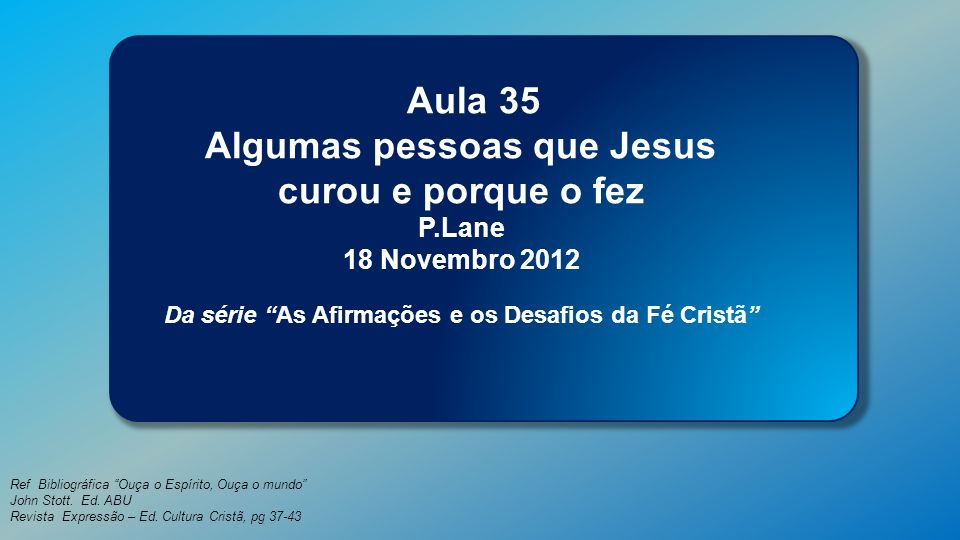 Classe Visão Bíblica IPJG - 2012 Ref Bibliográfica Ouça o Espírito, Ouça o mundo John Stott. Ed. ABU Revista Expressão – Ed. Cultura Cristã, pg 37-43