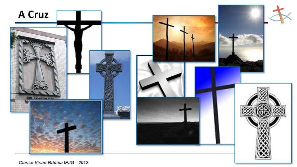 Classe Visão Bíblica IPJG - 2012 Cristo e Sua Cruz Vinde a mim, todos os que estais cansados e sobrecarregados, e eu vos aliviarei.