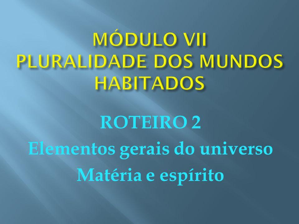 ROTEIRO 2 Elementos gerais do universo Matéria e espírito