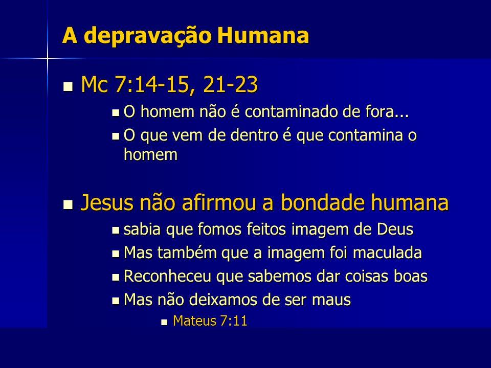A depravação Humana Mc 7:14-15, 21-23 Mc 7:14-15, 21-23 O homem não é contaminado de fora... O homem não é contaminado de fora... O que vem de dentro