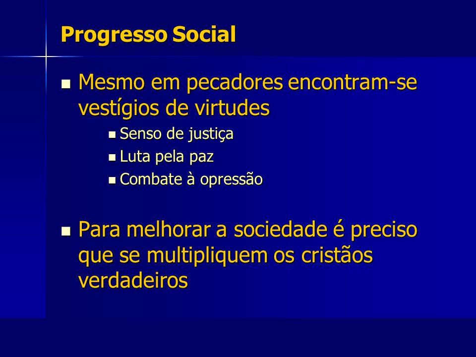 Progresso Social Mesmo em pecadores encontram-se vestígios de virtudes Mesmo em pecadores encontram-se vestígios de virtudes Senso de justiça Senso de