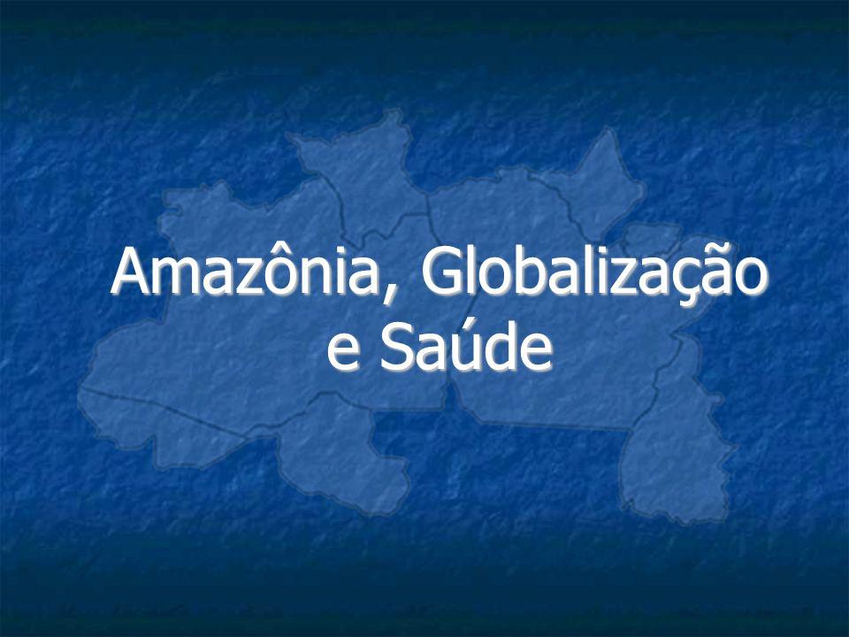 Amazônia, Globalização e Saúde