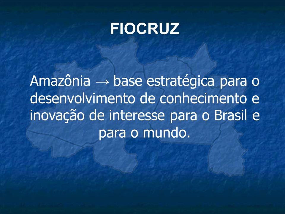 FIOCRUZ Amazônia base estratégica para o desenvolvimento de conhecimento e inovação de interesse para o Brasil e para o mundo.
