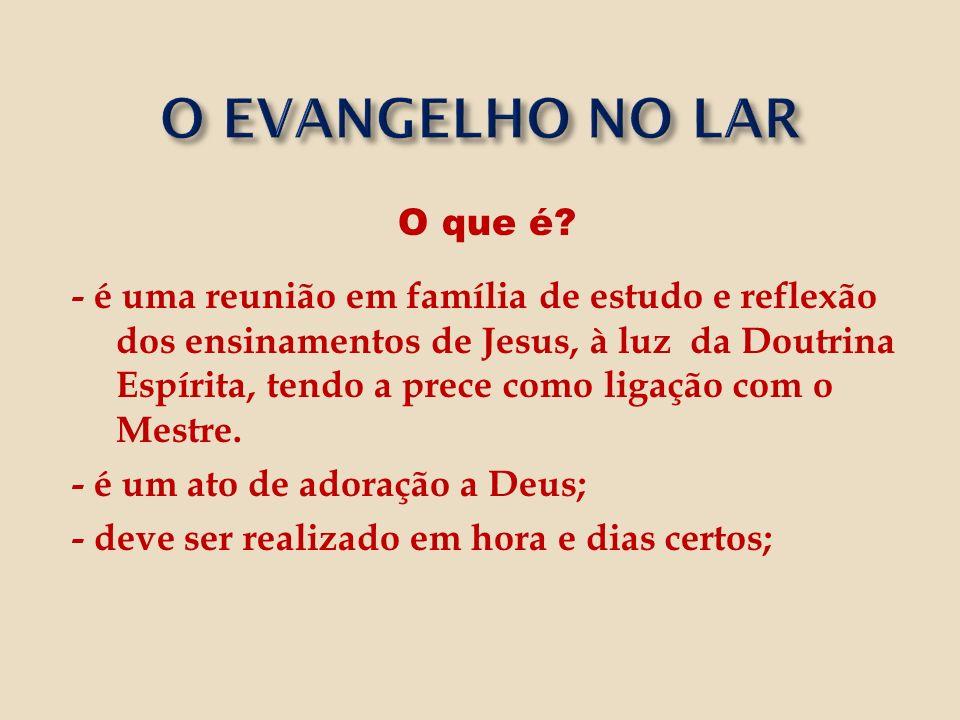 O que é? - é uma reunião em família de estudo e reflexão dos ensinamentos de Jesus, à luz da Doutrina Espírita, tendo a prece como ligação com o Mestr
