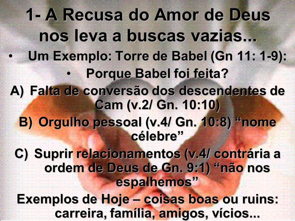 1- A Recusa do Amor de Deus nos leva a buscas vazias... Um Exemplo: Torre de Babel (Gn 11: 1-9):Um Exemplo: Torre de Babel (Gn 11: 1-9): Porque Babel