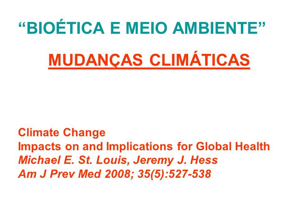 BIOÉTICA E MEIO AMBIENTE MUDANÇAS CLIMÁTICAS Climate Change Impacts on and Implications for Global Health Michael E. St. Louis, Jeremy J. Hess Am J Pr