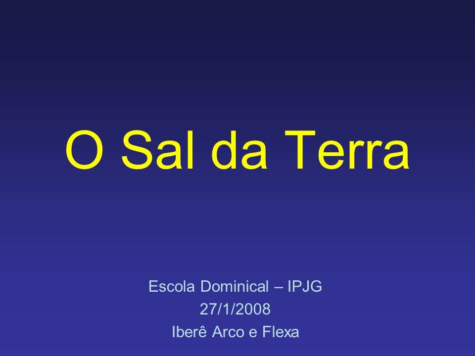 O Sal da Terra Escola Dominical – IPJG 27/1/2008 Iberê Arco e Flexa